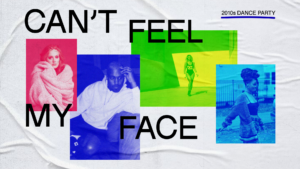 Can't Feel My Face (2010s Dance Party)